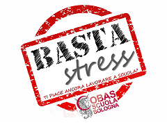 CAMPAGNA BASTASTRESS Campagna avviata dai Cobas scuola Bologna volta a sensibilizzare e far emergere le problematiche relative allo stress e al burnout del personale scolastico
